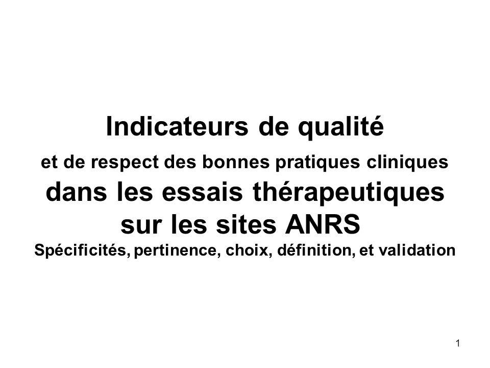 1 Indicateurs de qualité et de respect des bonnes pratiques cliniques dans les essais thérapeutiques sur les sites ANRS Spécificités, pertinence, choix, définition, et validation