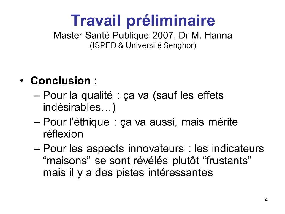 4 Travail préliminaire Master Santé Publique 2007, Dr M. Hanna (ISPED & Université Senghor) Conclusion : –Pour la qualité : ça va (sauf les effets ind