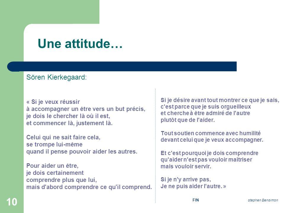 10 Une attitude… Sören Kierkegaard: « Si je veux réussir à accompagner un être vers un but précis, je dois le chercher là où il est, et commencer là, justement là.