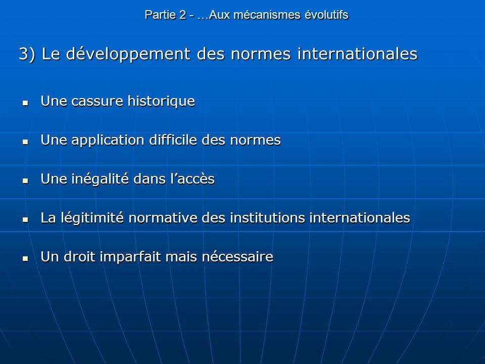 Partie 2 - …Aux mécanismes évolutifs 3) Le développement des normes internationales Une cassure historique Une cassure historique Une application diff