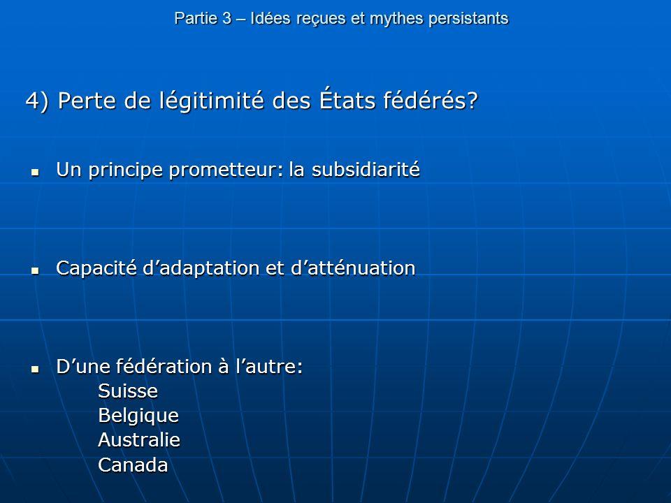 Partie 3 – Idées reçues et mythes persistants 4) Perte de légitimité des États fédérés? Un principe prometteur: la subsidiarité Un principe prometteur