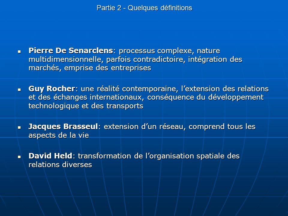 Partie 2 - Quelques définitions Pierre De Senarclens: processus complexe, nature multidimensionnelle, parfois contradictoire, intégration des marchés,