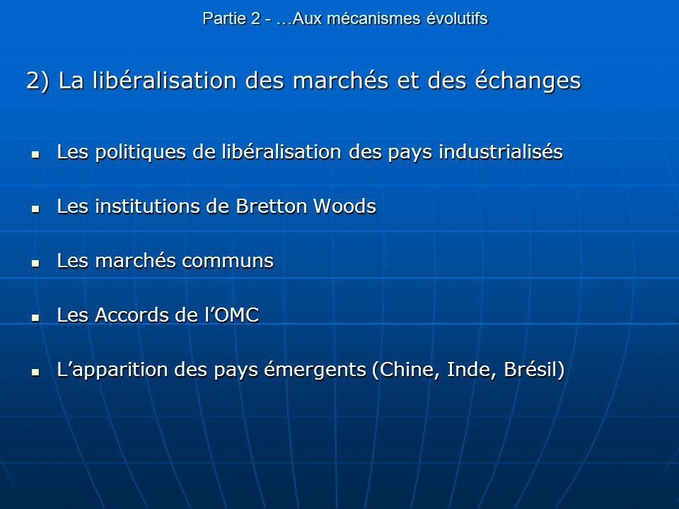 Partie 2 - …Aux mécanismes évolutifs 2) La libéralisation des marchés et des échanges Les politiques de libéralisation des pays industrialisés Les pol