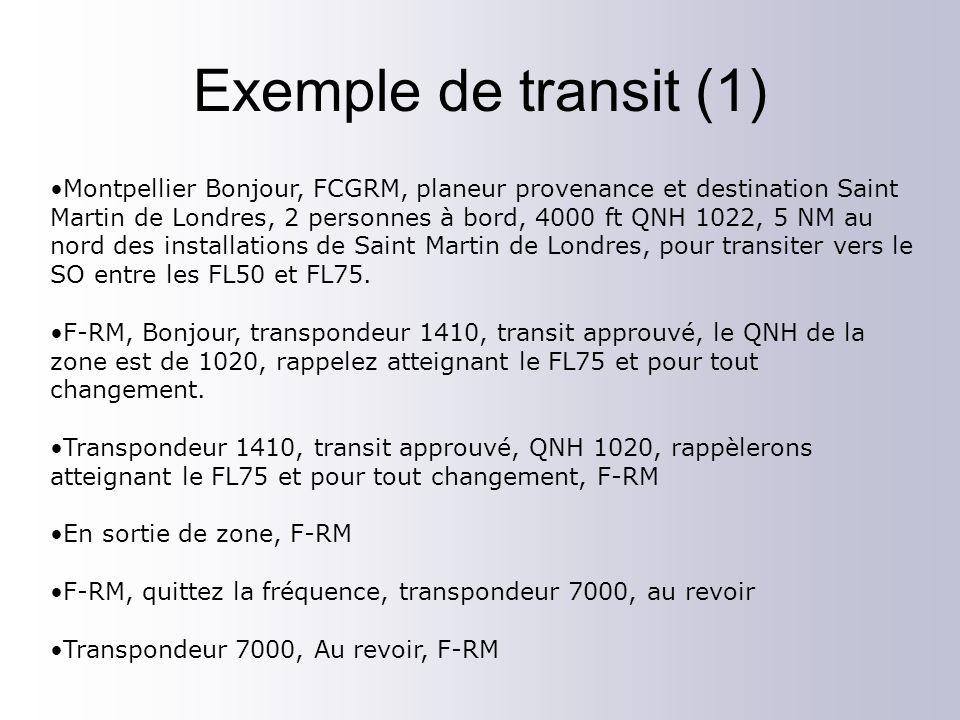 Exemple de transit (1) Montpellier Bonjour, FCGRM, planeur provenance et destination Saint Martin de Londres, 2 personnes à bord, 4000 ft QNH 1022, 5 NM au nord des installations de Saint Martin de Londres, pour transiter vers le SO entre les FL50 et FL75.