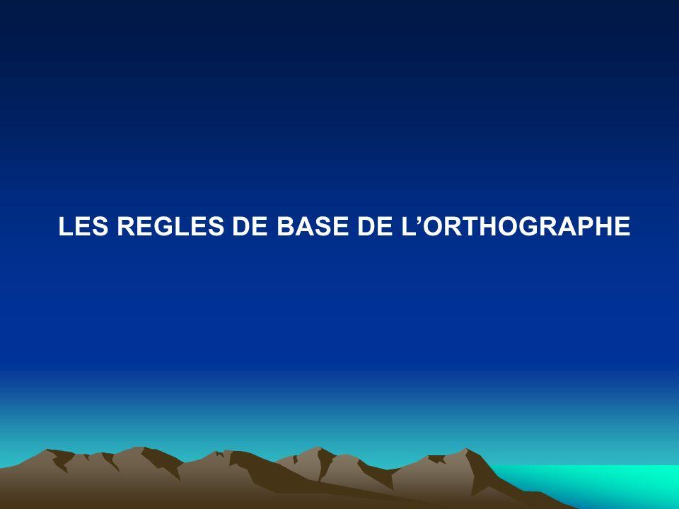 LES REGLES DE BASE DE LORTHOGRAPHE