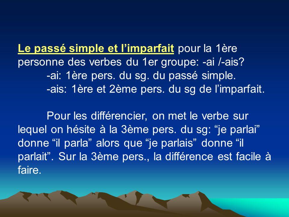 Le passé simple et limparfait pour la 1ère personne des verbes du 1er groupe: -ai /-ais? -ai: 1ère pers. du sg. du passé simple. -ais: 1ère et 2ème pe