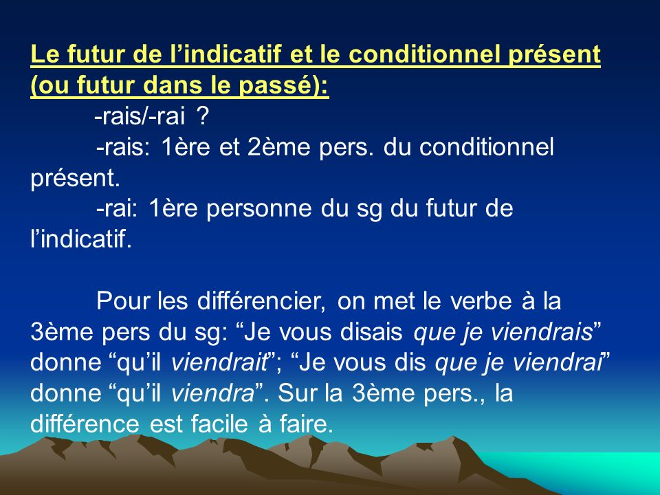 Le futur de lindicatif et le conditionnel présent (ou futur dans le passé): -rais/-rai ? -rais: 1ère et 2ème pers. du conditionnel présent. -rai: 1ère