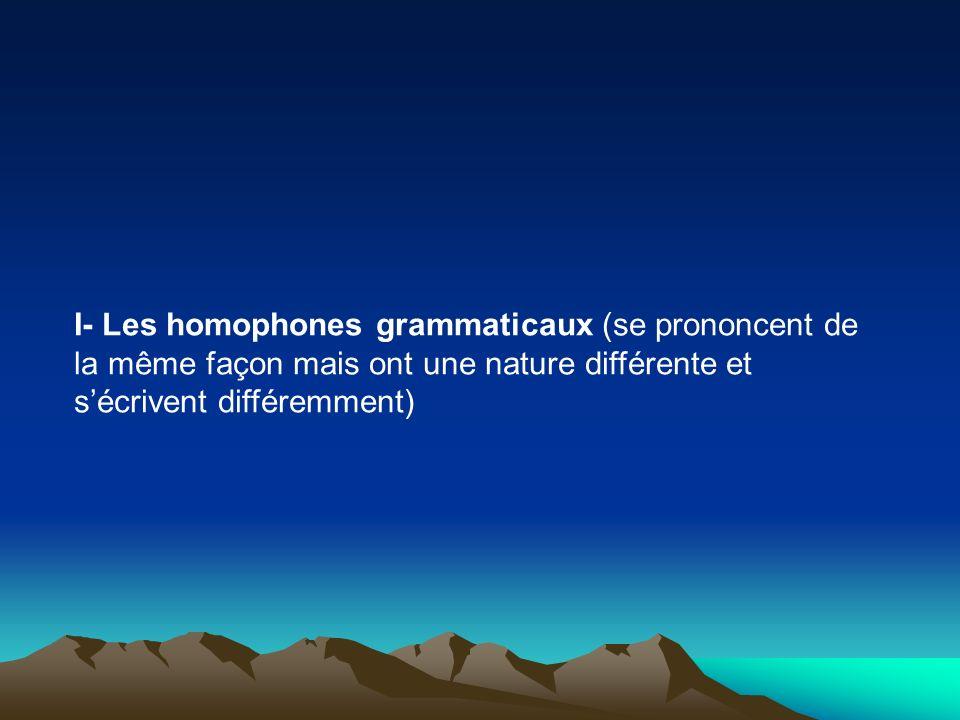 I- Les homophones grammaticaux (se prononcent de la même façon mais ont une nature différente et sécrivent différemment)