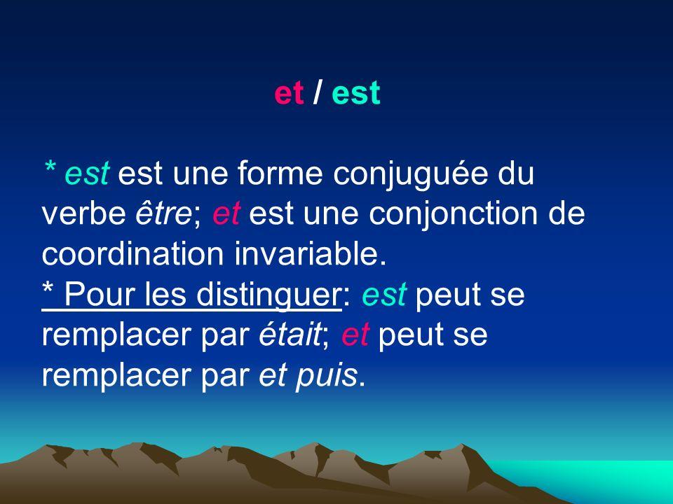 et / est * est est une forme conjuguée du verbe être; et est une conjonction de coordination invariable. * Pour les distinguer: est peut se remplacer