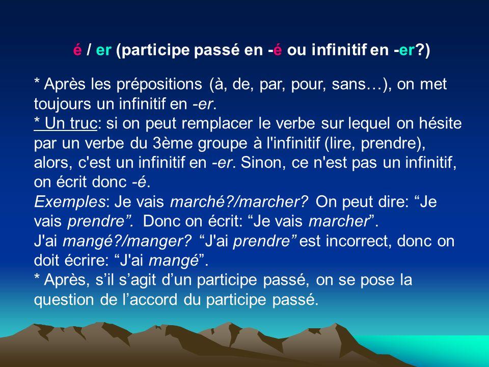 é / er (participe passé en -é ou infinitif en -er?) * Après les prépositions (à, de, par, pour, sans…), on met toujours un infinitif en -er. * Un truc