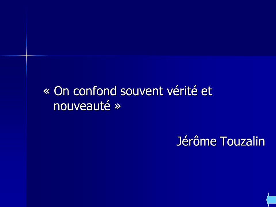 « On confond souvent vérité et nouveauté » Jérôme Touzalin