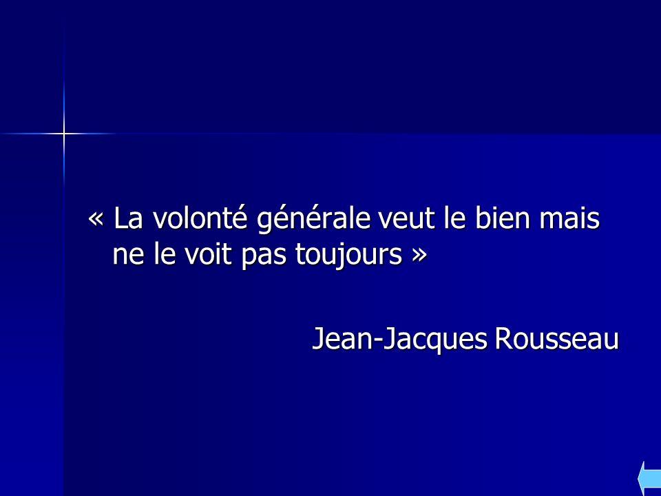 « La volonté générale veut le bien mais ne le voit pas toujours » Jean-Jacques Rousseau
