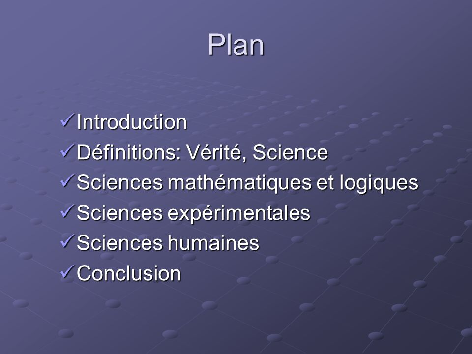 Plan Introduction Introduction Définitions: Vérité, Science Définitions: Vérité, Science Sciences mathématiques et logiques Sciences mathématiques et