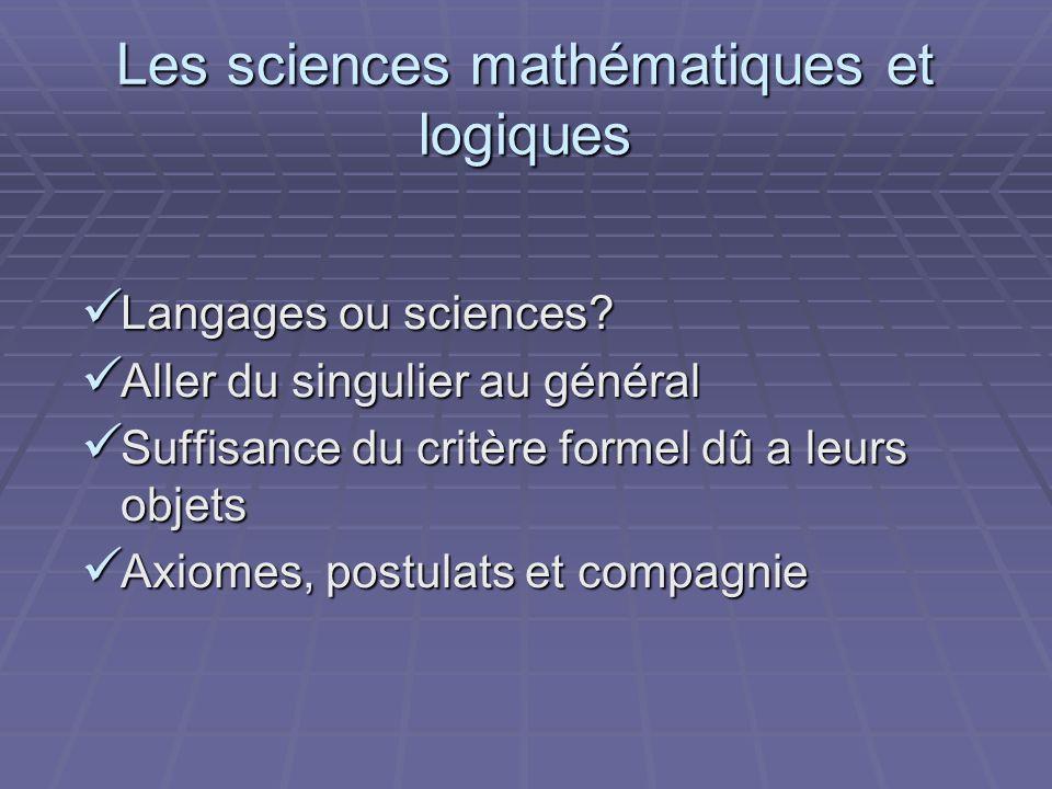 Les sciences mathématiques et logiques Langages ou sciences? Langages ou sciences? Aller du singulier au général Aller du singulier au général Suffisa