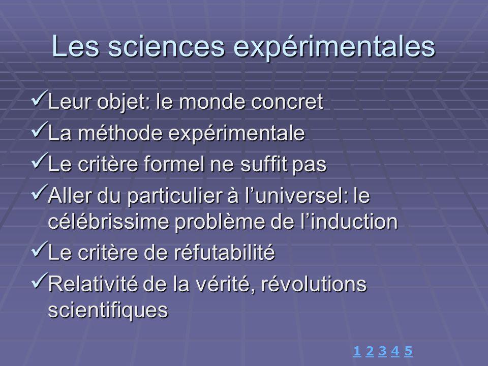 Les sciences expérimentales Leur objet: le monde concret Leur objet: le monde concret La méthode expérimentale La méthode expérimentale Le critère for