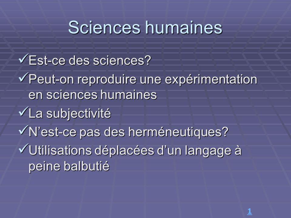 Sciences humaines Est-ce des sciences? Est-ce des sciences? Peut-on reproduire une expérimentation en sciences humaines Peut-on reproduire une expérim