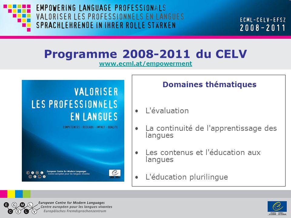 Programme 2008-2011 du CELV www.ecml.at/empowerment www.ecml.at/empowerment Domaines thématiques L'évaluation La continuité de l'apprentissage des lan