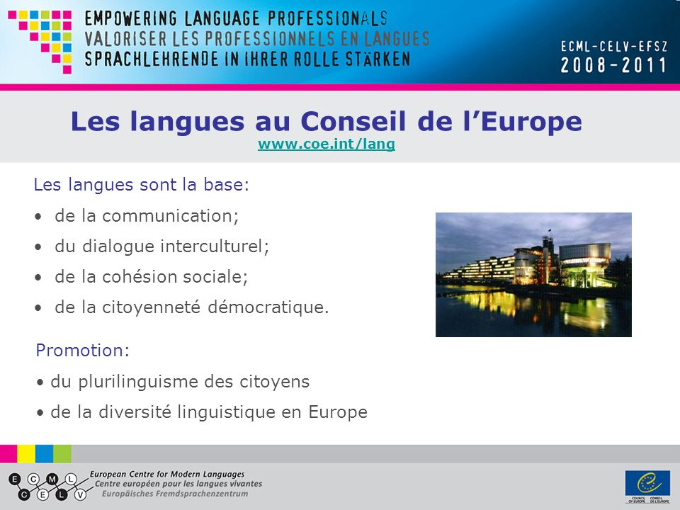 Les langues sont la base: de la communication; du dialogue interculturel; de la cohésion sociale; de la citoyenneté démocratique. Promotion: du pluril
