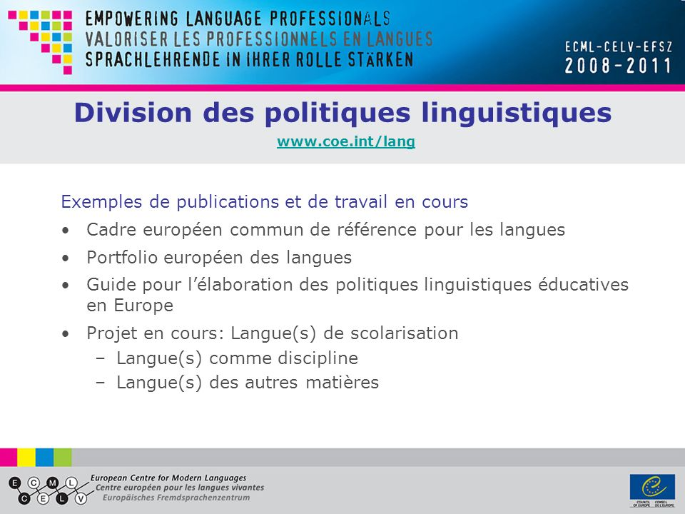 Projets du programme du CELV LEDUCATION PLURILINGUE LEDUCATION PLURILINGUE Un cadre de référence pour les approches plurielles http://carap.ecml.at Langues minoritaires, langues collatérales et éducation bi-/plurilingue http://ebp-ici.at Lenseignement majoritaire des langues comme base pour lenseignement plurilingue http://marille.ecml.at Associations linguistiques et soutien coopératif http://lacs.ecml.at