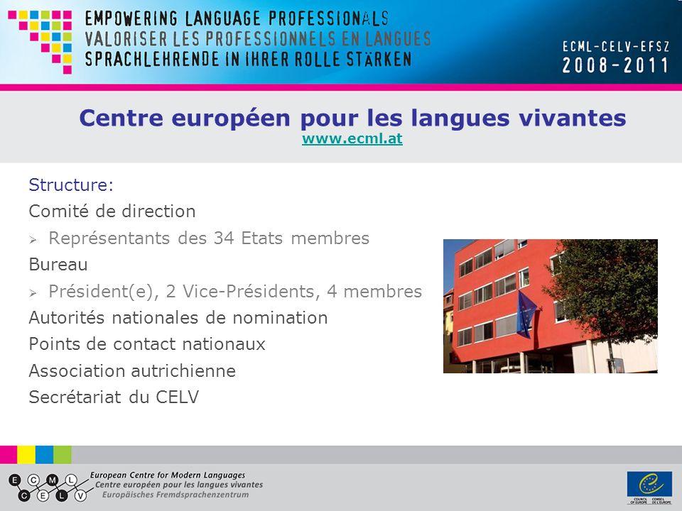 Centre européen pour les langues vivantes www.ecml.at www.ecml.at Structure: Comité de direction Représentants des 34 Etats membres Bureau Président(e