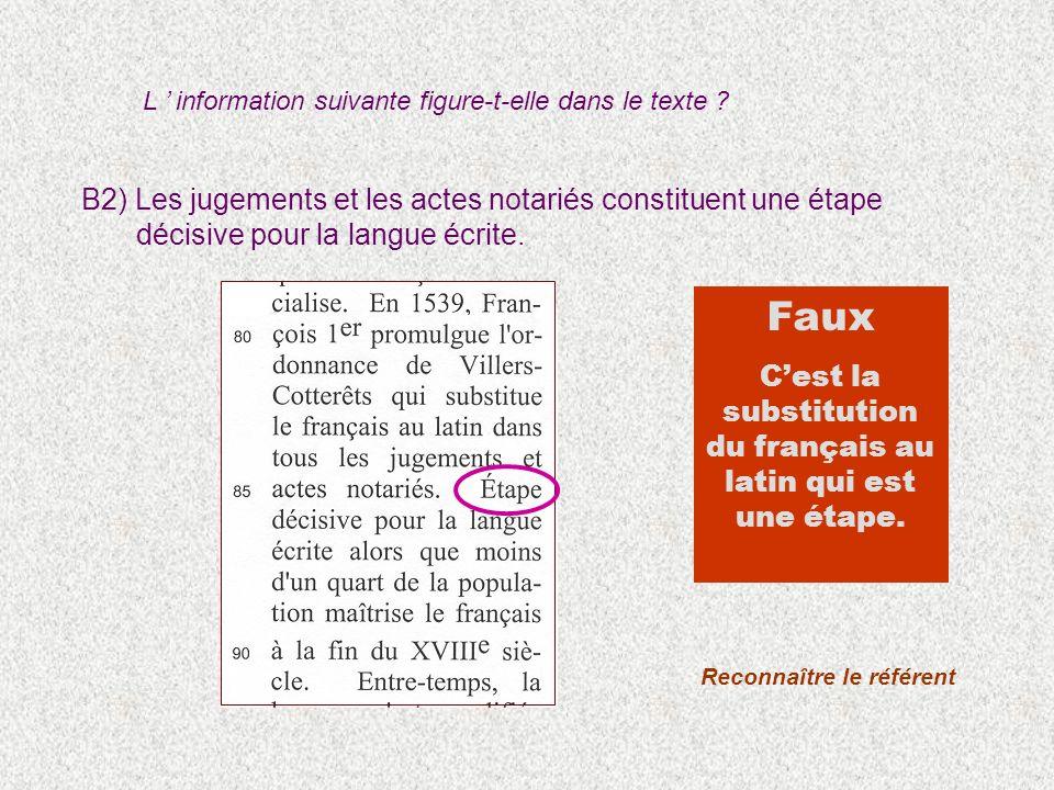 Faux Cest la substitution du français au latin qui est une étape. B2) Les jugements et les actes notariés constituent une étape décisive pour la langu