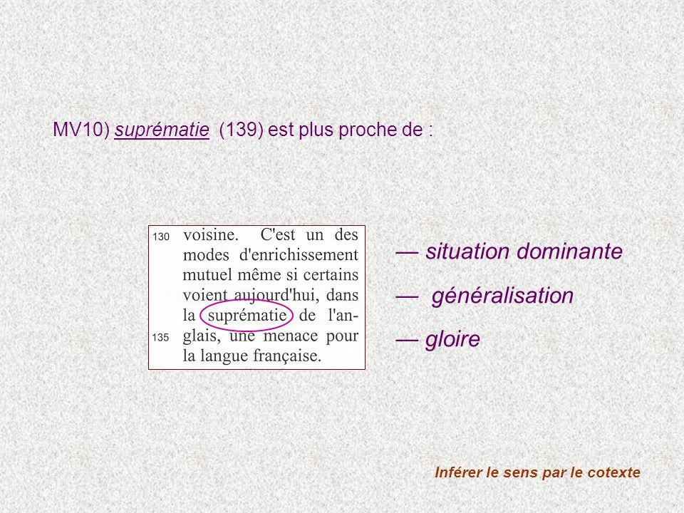 MV10) suprématie (139) est plus proche de : Inférer le sens par le cotexte situation dominante généralisation gloire