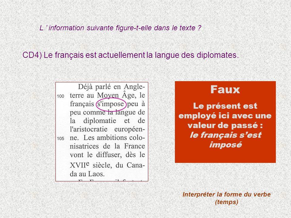 CD4) Le français est actuellement la langue des diplomates. Interpréter la forme du verbe (temps) Faux Le présent est employé ici avec une valeur de p