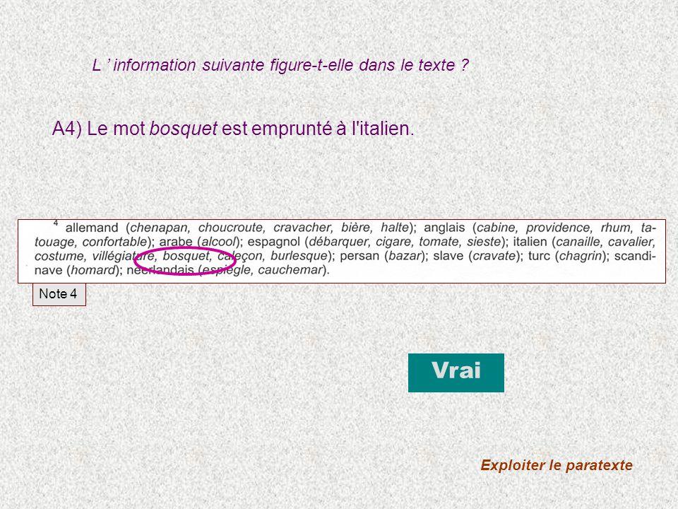 A4) Le mot bosquet est emprunté à l'italien. Vrai Exploiter le paratexte Note 4 L information suivante figure-t-elle dans le texte ?