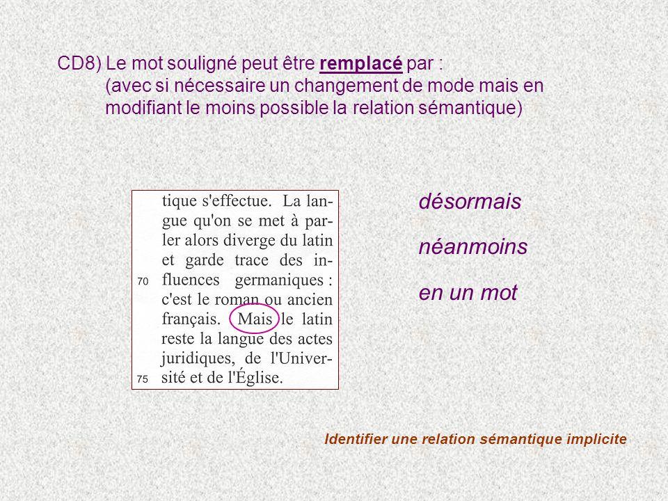 Identifier une relation sémantique implicite CD8) Le mot souligné peut être remplacé par : (avec si nécessaire un changement de mode mais en modifiant