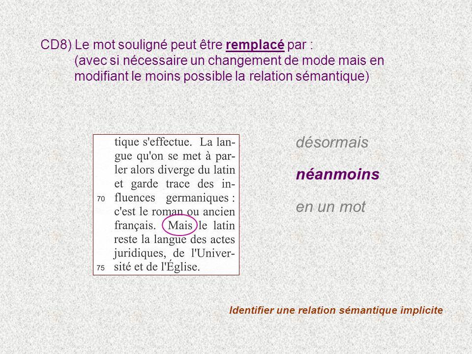 Identifier une relation sémantique implicite CD8) Le mot souligné peut être remplacé par : (avec si nécessaire un changement de mode mais en modifiant le moins possible la relation sémantique) désormais néanmoins en un mot