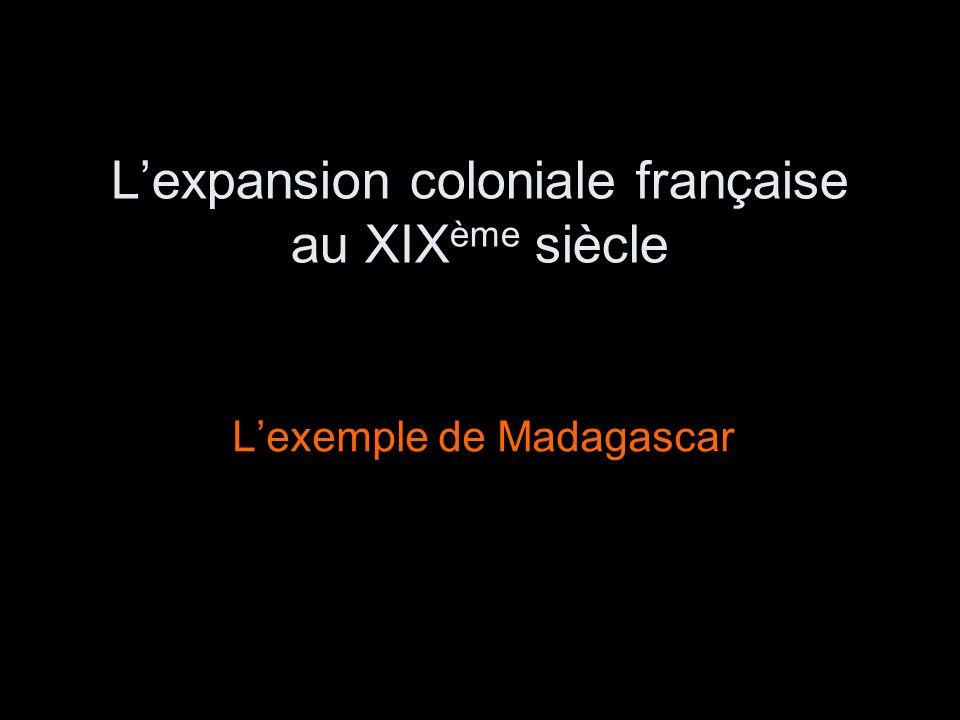 Lexpansion coloniale française au XIX ème siècle Lexemple de Madagascar