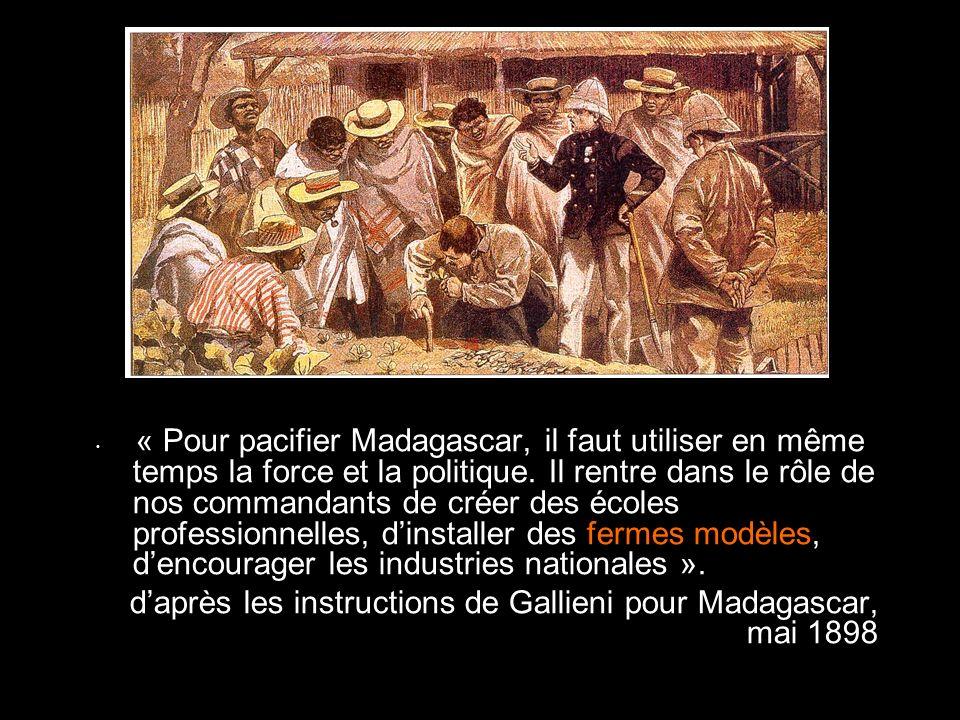 « Pour pacifier Madagascar, il faut utiliser en même temps la force et la politique. Il rentre dans le rôle de nos commandants de créer des écoles pro