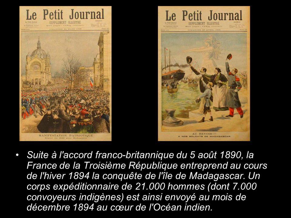 Suite à l accord franco-britannique du 5 août 1890, la France de la Troisième République entreprend au cours de l hiver 1894 la conquête de l île de Madagascar.
