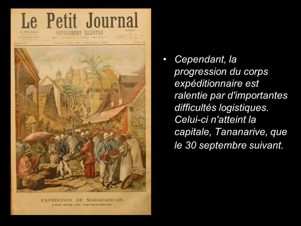 Cependant, la progression du corps expéditionnaire est ralentie par d'importantes difficultés logistiques. Celui-ci n'atteint la capitale, Tananarive,