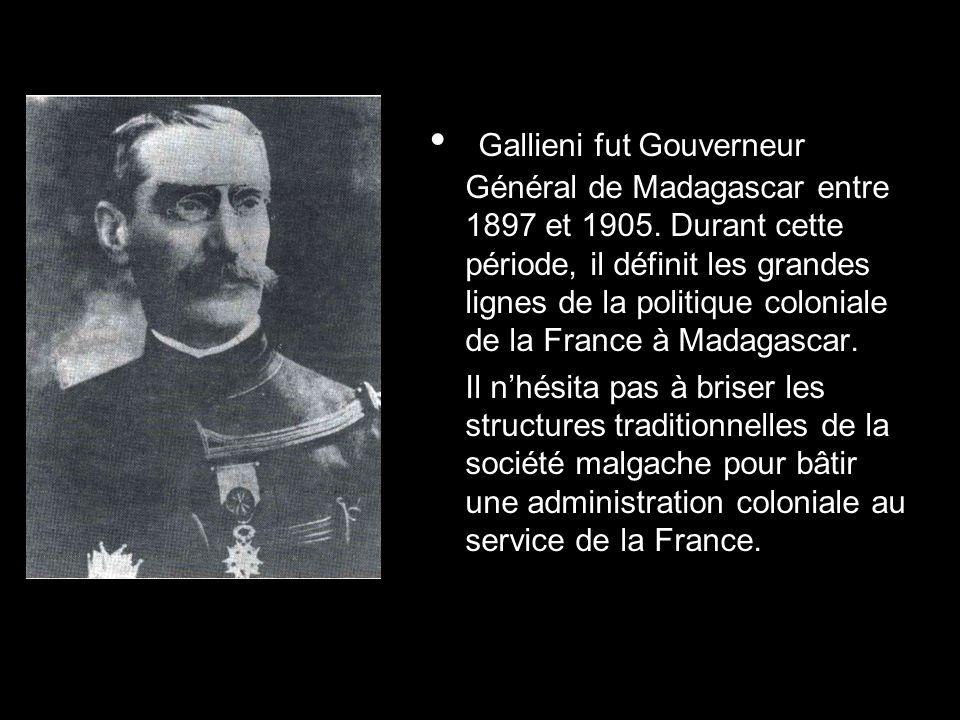 Gallieni fut Gouverneur Général de Madagascar entre 1897 et 1905. Durant cette période, il définit les grandes lignes de la politique coloniale de la