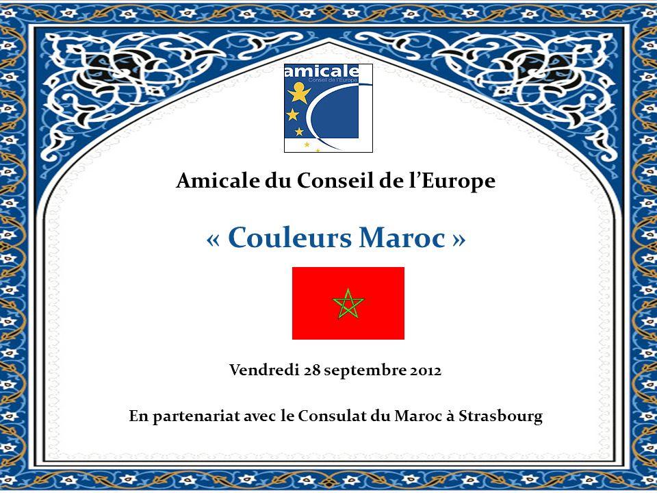 Amicale du Conseil de lEurope « Couleurs Maroc » Vendredi 28 septembre 2012 En partenariat avec le Consulat du Maroc à Strasbourg