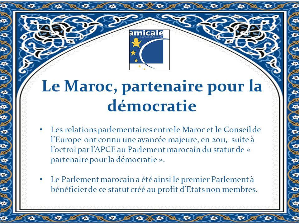 Le Maroc, partenaire pour la démocratie Les relations parlementaires entre le Maroc et le Conseil de lEurope ont connu une avancée majeure, en 2011, suite à loctroi par lAPCE au Parlement marocain du statut de « partenaire pour la démocratie ».