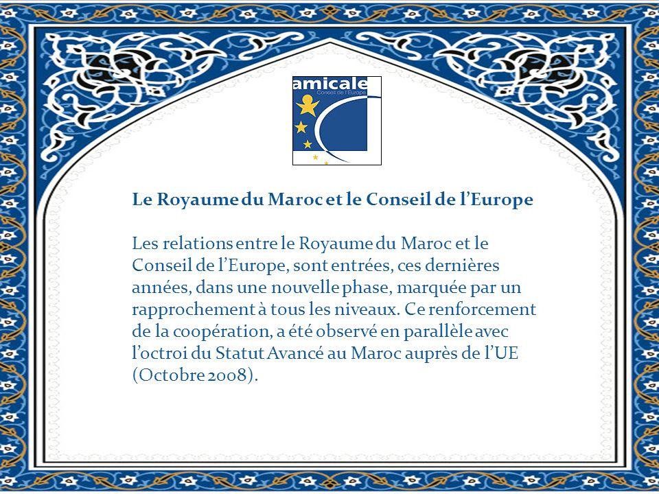 Le Royaume du Maroc et le Conseil de lEurope Les relations entre le Royaume du Maroc et le Conseil de lEurope, sont entrées, ces dernières années, dan