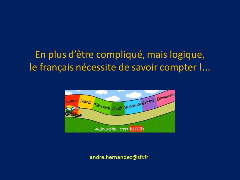 En plus dêtre compliqué, mais logique, le français nécessite de savoir compter !...