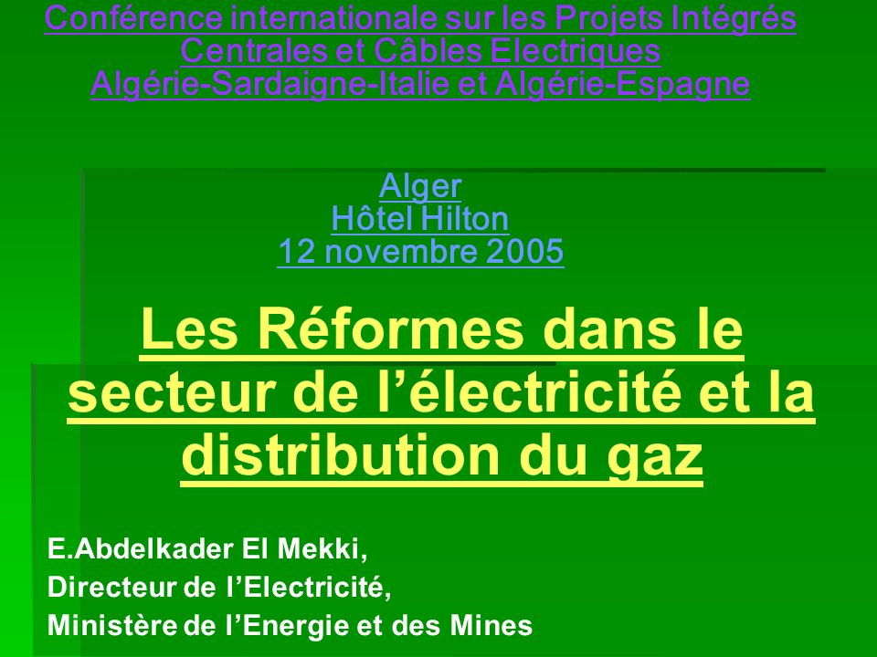 Echanges énergétiques Protocole dAccord sur lintégration des marchés délectricité dAlgérie, Maroc et Tunisie dans le marché de lUnion Européenne, signé à Rome en décembre 2003 Protocole dAccord sur lintégration des marchés délectricité dAlgérie, Maroc et Tunisie dans le marché de lUnion Européenne, signé à Rome en décembre 2003 Convention de financement finalisée, en cours de signature Convention de financement finalisée, en cours de signature