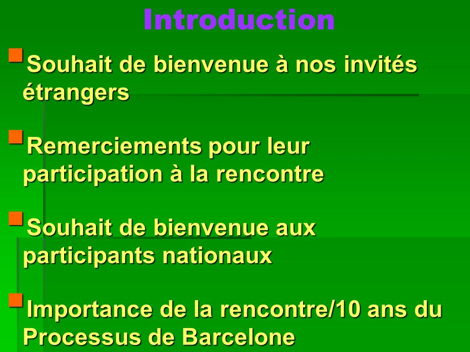 Introduction Souhait de bienvenue à nos invités étrangers Souhait de bienvenue à nos invités étrangers Remerciements pour leur participation à la renc