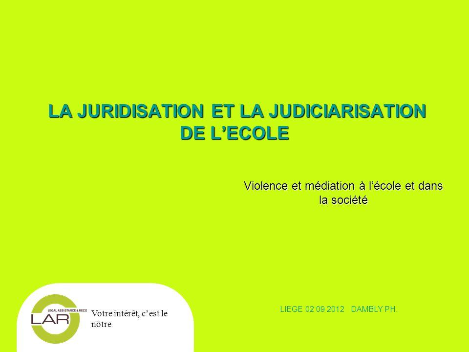 2 LA JURIDISATION ET LA JUDICIARISATION DE LECOLE LA JURIDISATION ET LA JUDICIARISATION DE LECOLE Pas daccord .