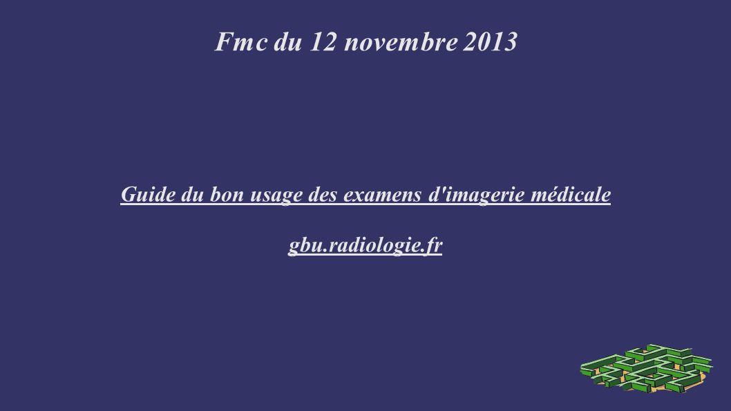 Fmc du 12 novembre 2013 Guide du bon usage des examens d imagerie médicale gbu.radiologie.fr
