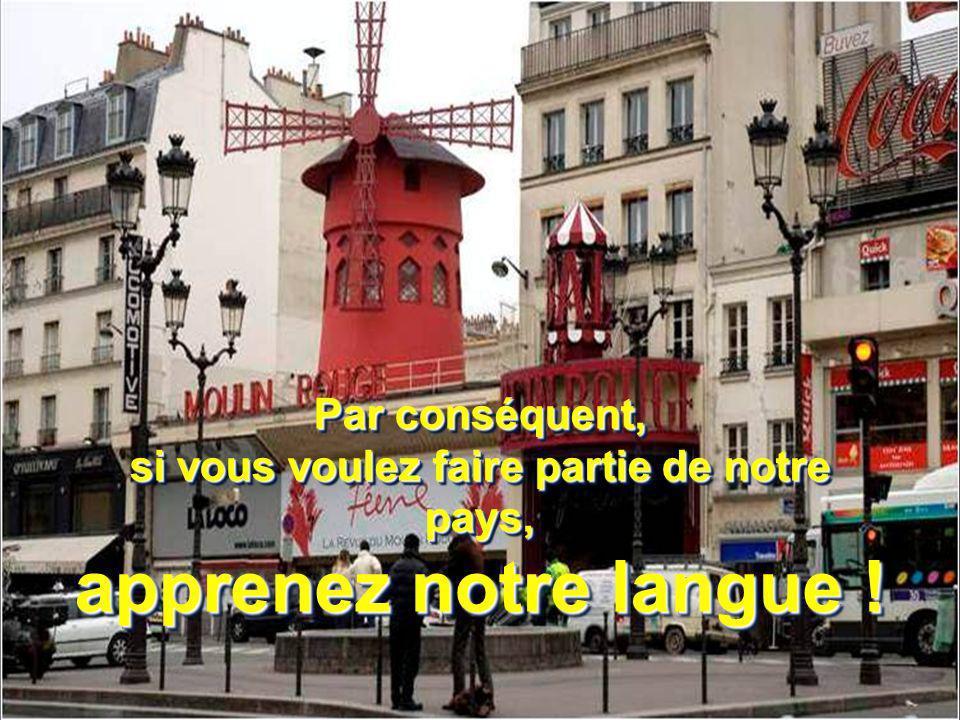 Nous parlons FRANÇAIS, pas lespagnol, le portugais, le chinois, larabe, le japonais, le russe ou toute autre langue.
