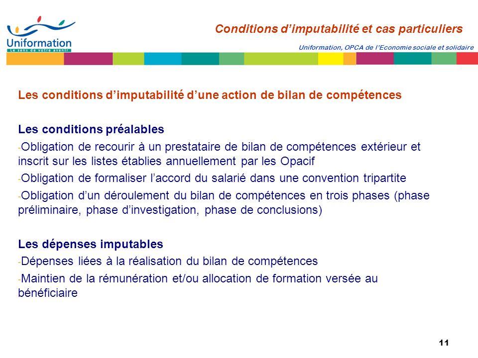 11 Uniformation, OPCA de lEconomie sociale et solidaire Les conditions dimputabilité dune action de bilan de compétences Les conditions préalables - O