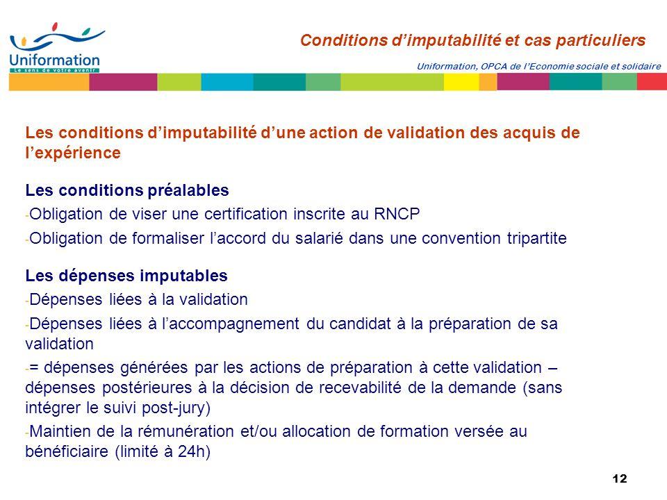 12 Uniformation, OPCA de lEconomie sociale et solidaire Les conditions dimputabilité dune action de validation des acquis de lexpérience Les condition