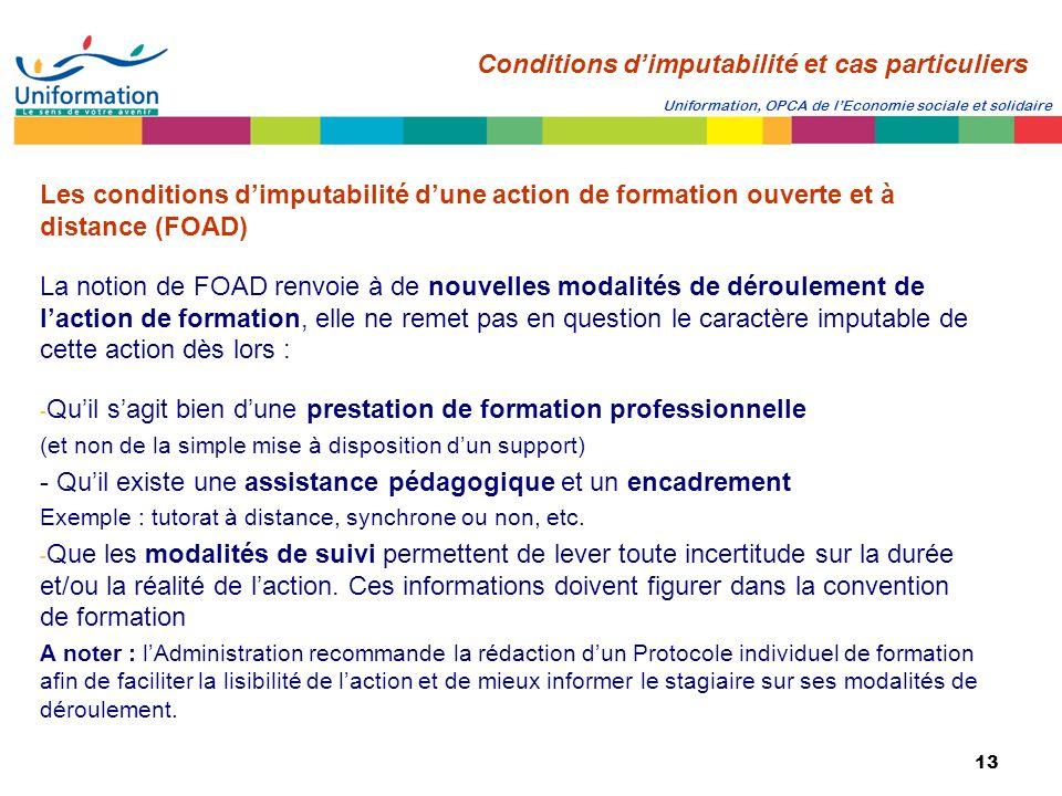 13 Uniformation, OPCA de lEconomie sociale et solidaire Les conditions dimputabilité dune action de formation ouverte et à distance (FOAD) La notion d