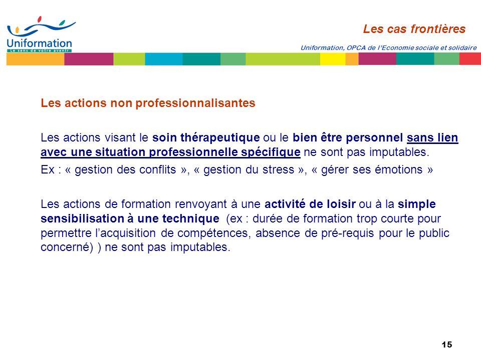 15 Uniformation, OPCA de lEconomie sociale et solidaire Les actions non professionnalisantes Les actions visant le soin thérapeutique ou le bien être