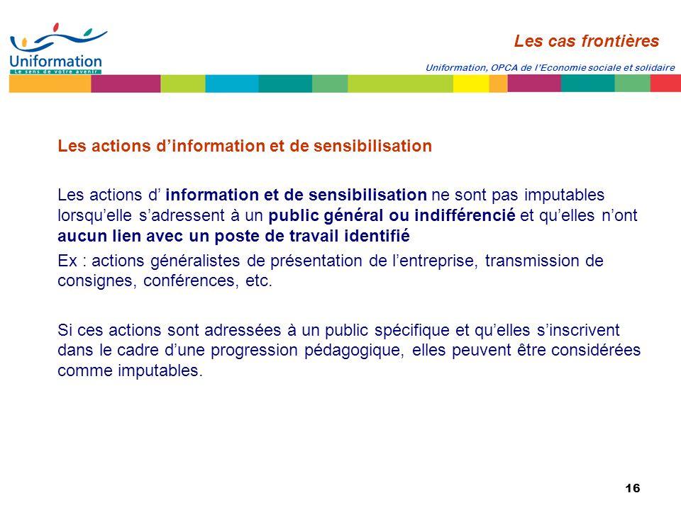 16 Uniformation, OPCA de lEconomie sociale et solidaire Les actions dinformation et de sensibilisation Les actions d information et de sensibilisation