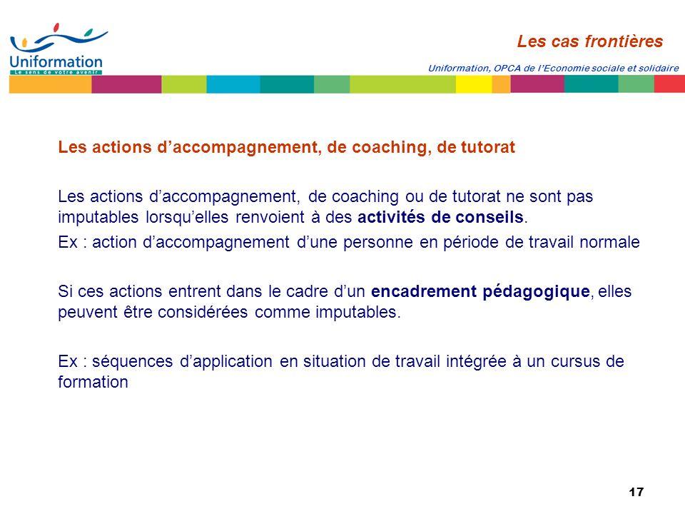 17 Uniformation, OPCA de lEconomie sociale et solidaire Les actions daccompagnement, de coaching, de tutorat Les actions daccompagnement, de coaching